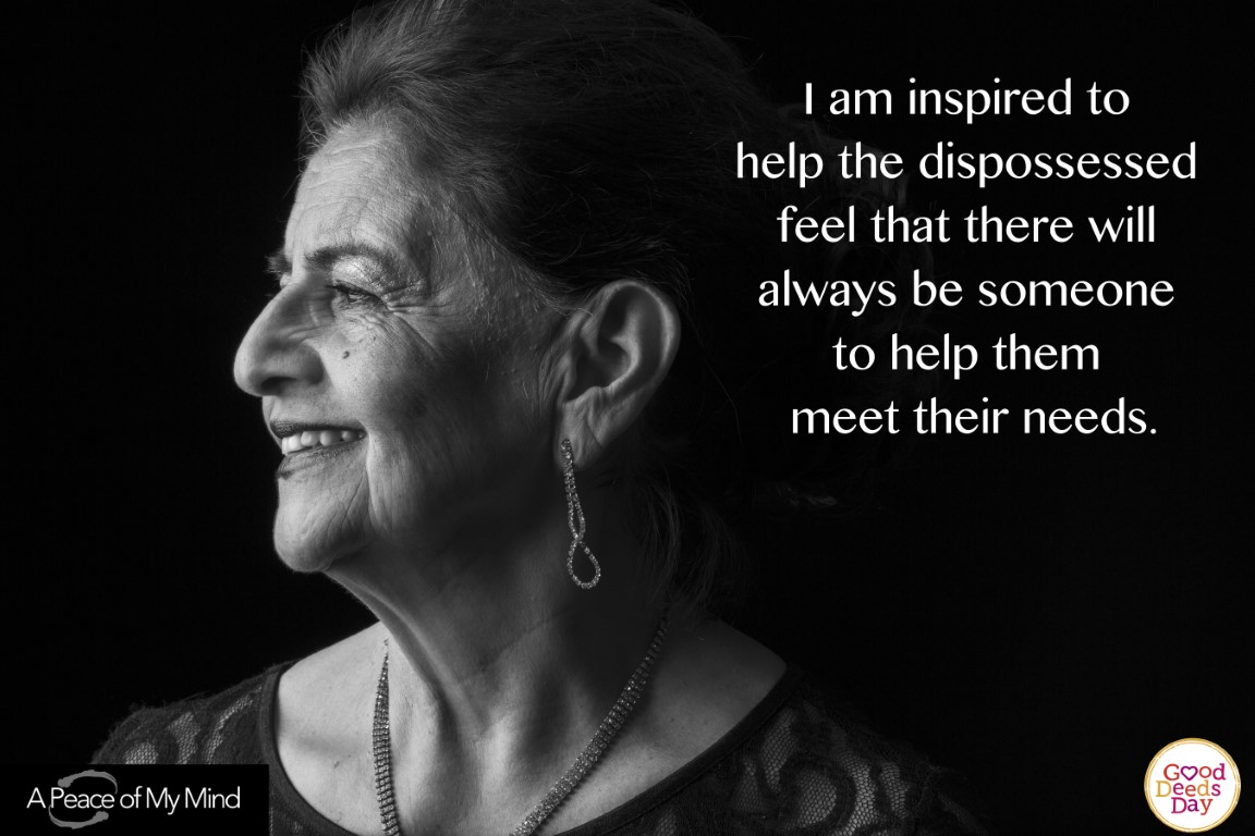 I am inspired to help the dispossessed feel that there will always be someone to help them meet their needs.