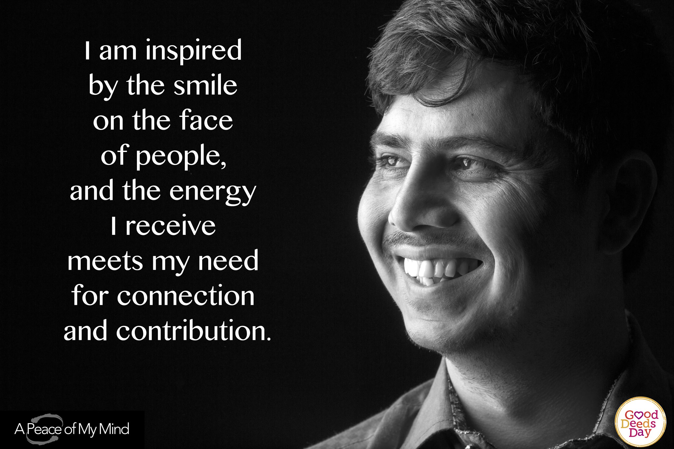 I am inspired by the smile on the face of people, and the energy I receive meets my need for connection and contribution.