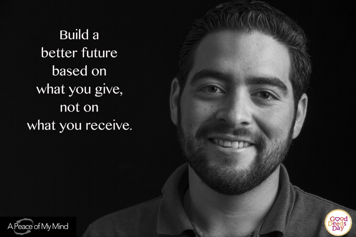 Build a better future based on what you give, not on what you receive.
