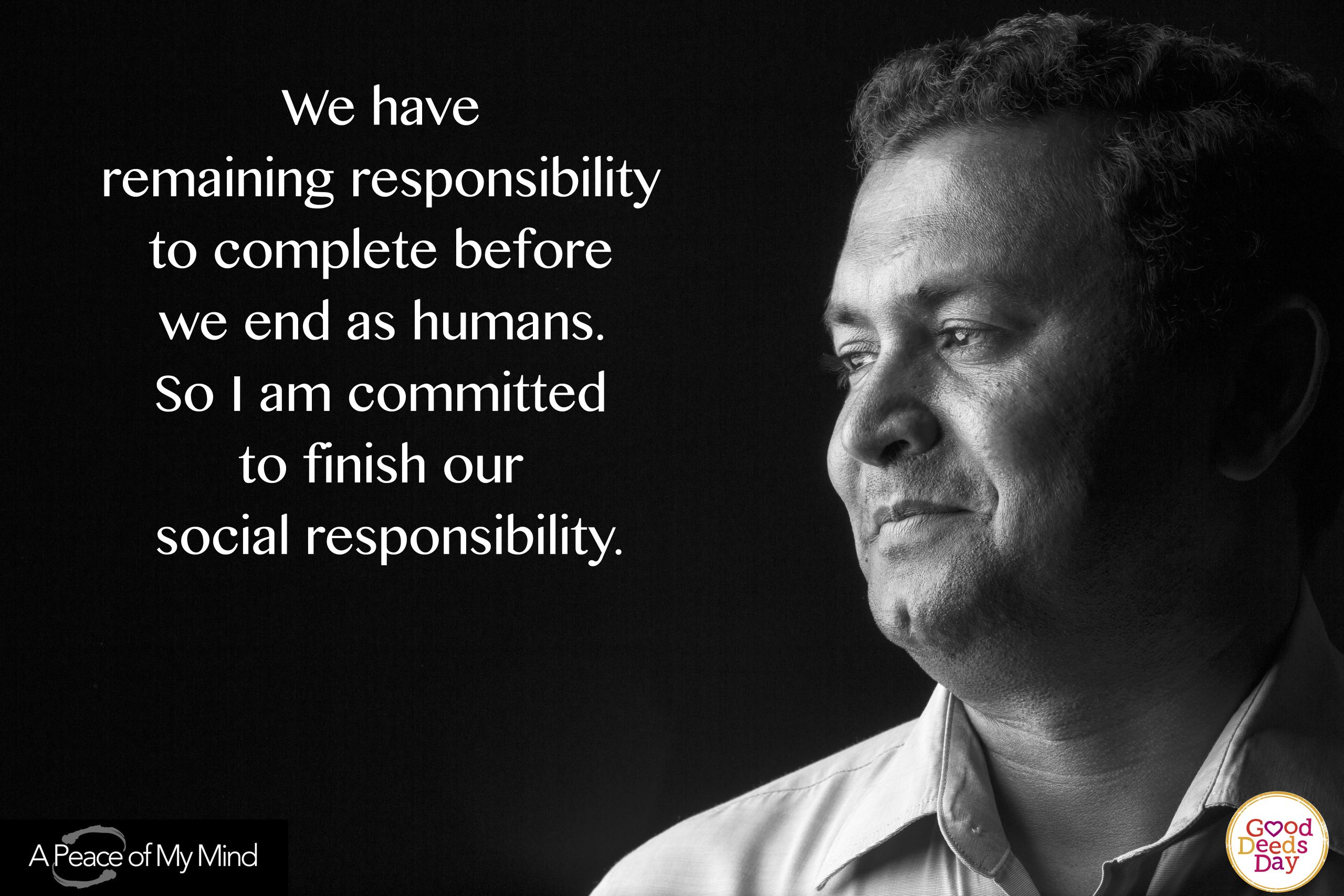 We have remaining responsibility to compete before we end as humans. So I am committed to finish our social responsibility.