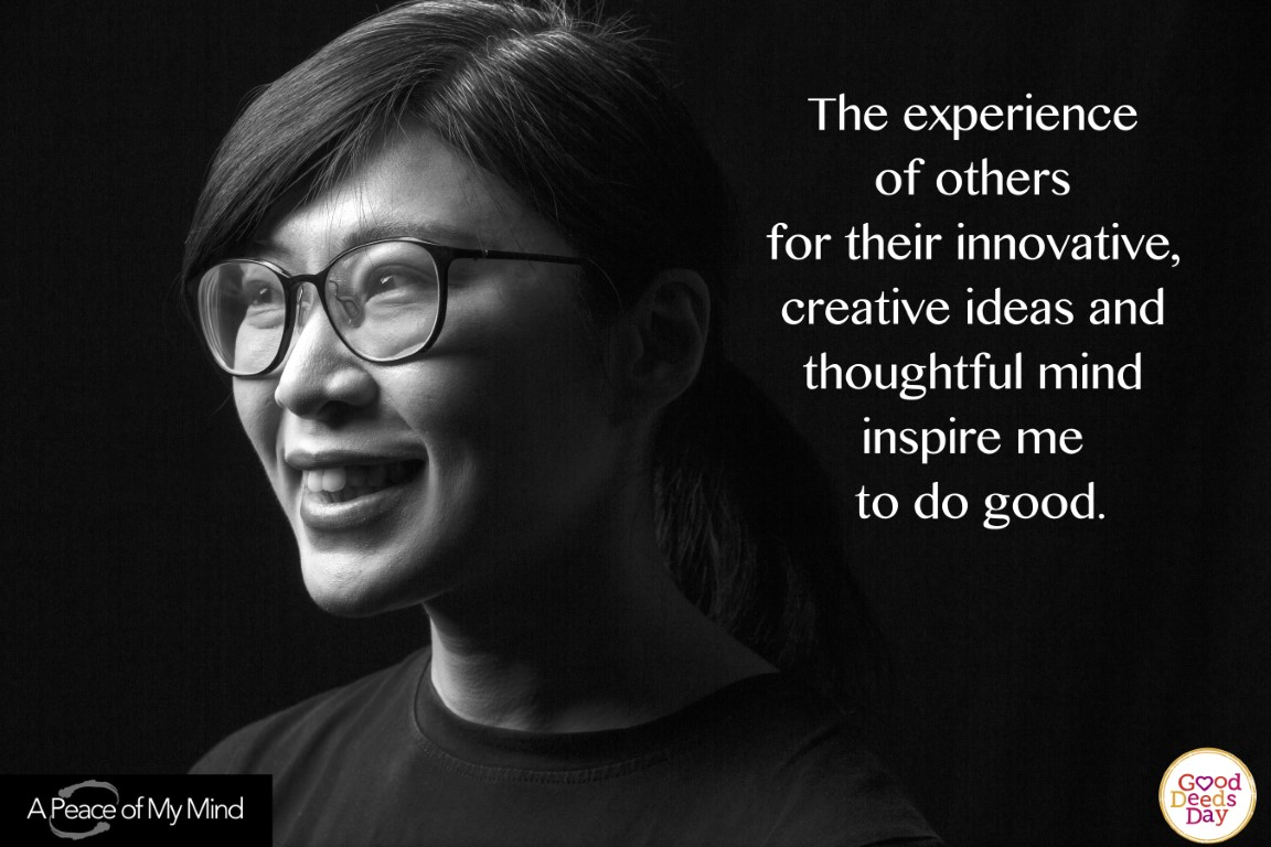 The experience of others for their innovative, creative ideas and thoughtful mind inspire me to do good.