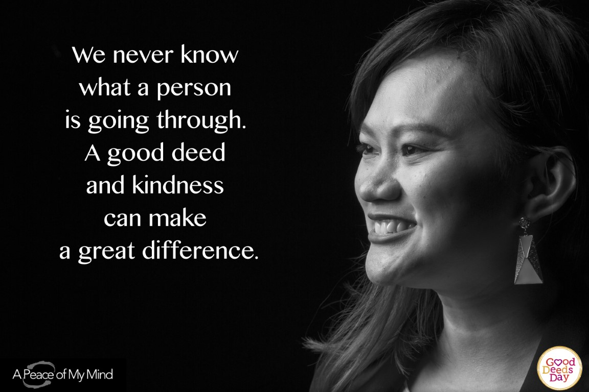 We never know what a person is going through. A good deed and kindness can make a great difference.
