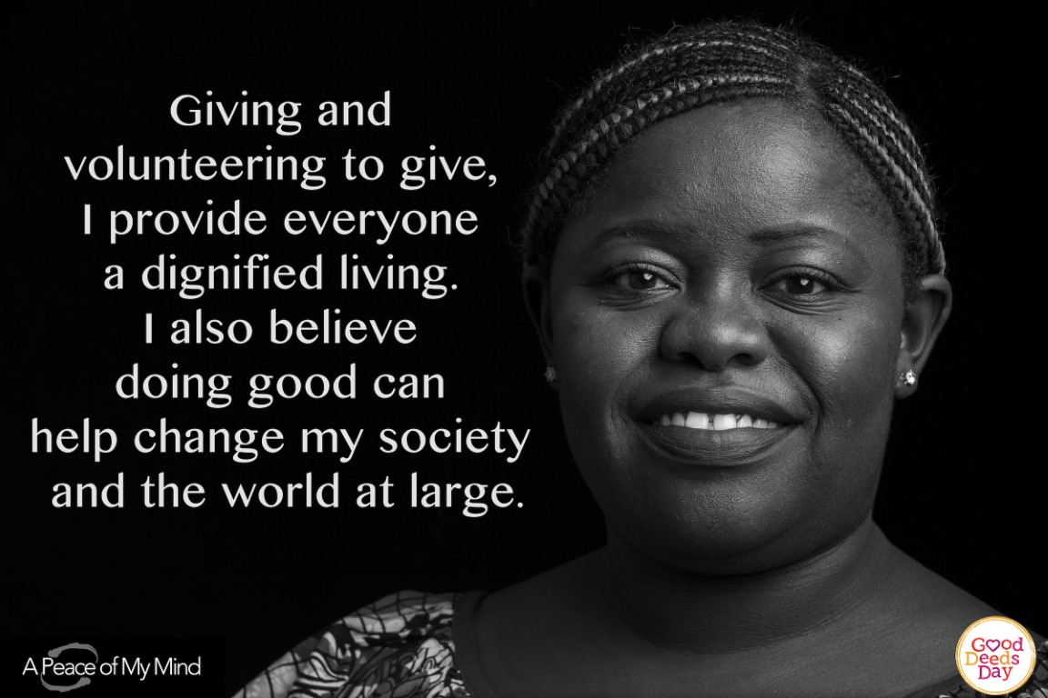 Giving and volunteering to give, I provide everyone a dignified living. I also believe doing good can help change my society and the world at large.