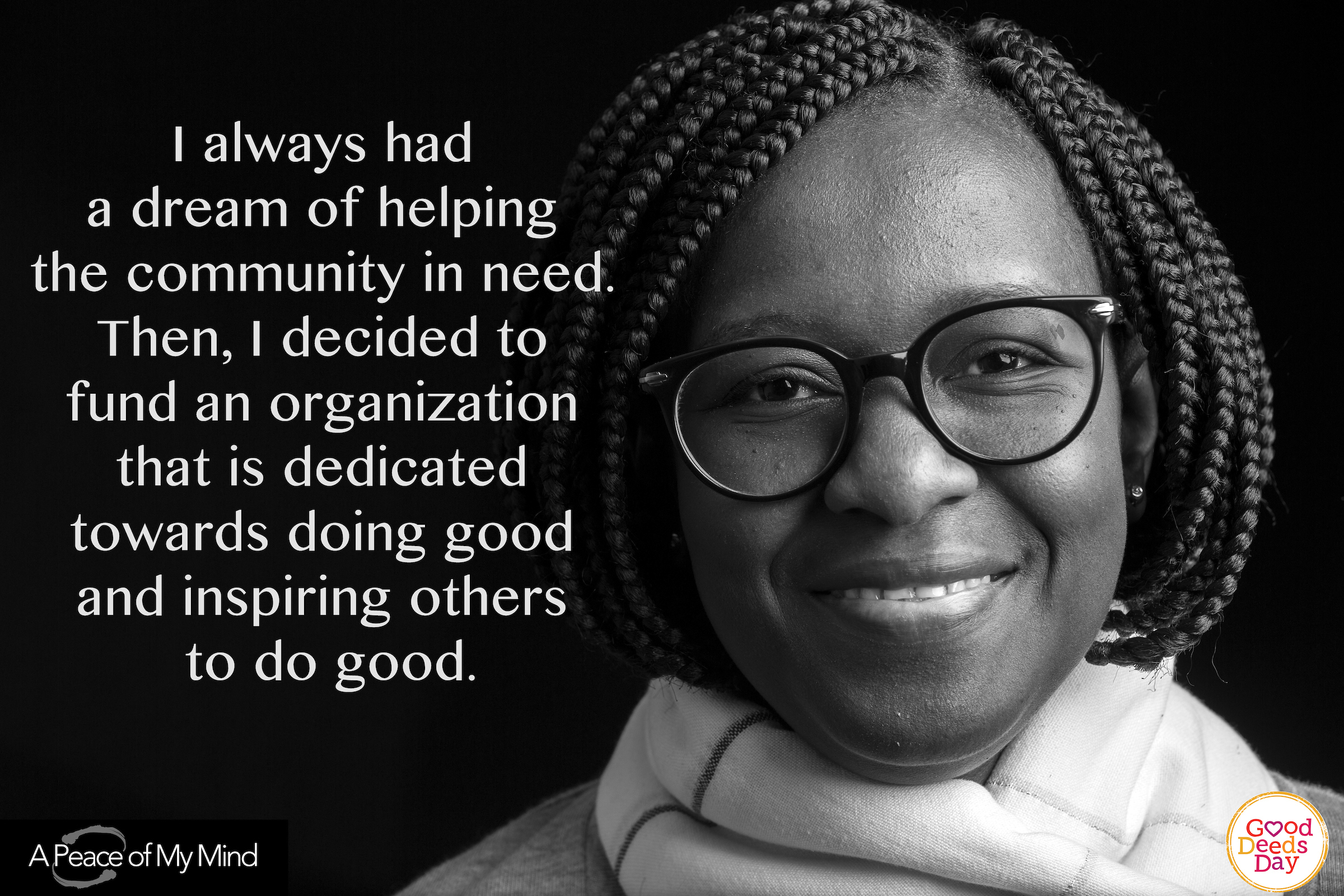 I always had a dream of helping the community in need. Then, I decided to fund an organization the is dedicated toward doing good and inspiring others to do good.