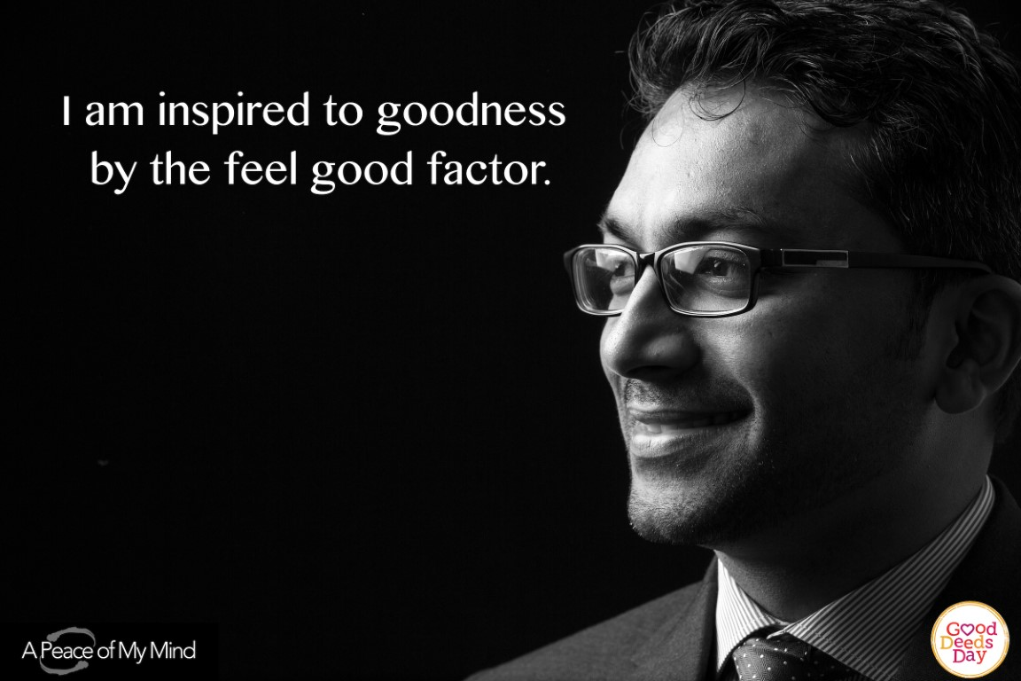 I am inspired to goodness by the feel good factor.