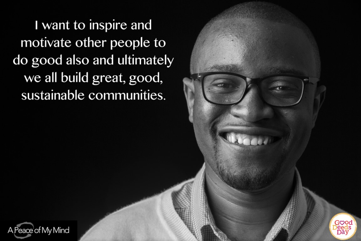 I want to inspire and motivate other people to do good also and ultimately we all build great, good, sustainable communities.