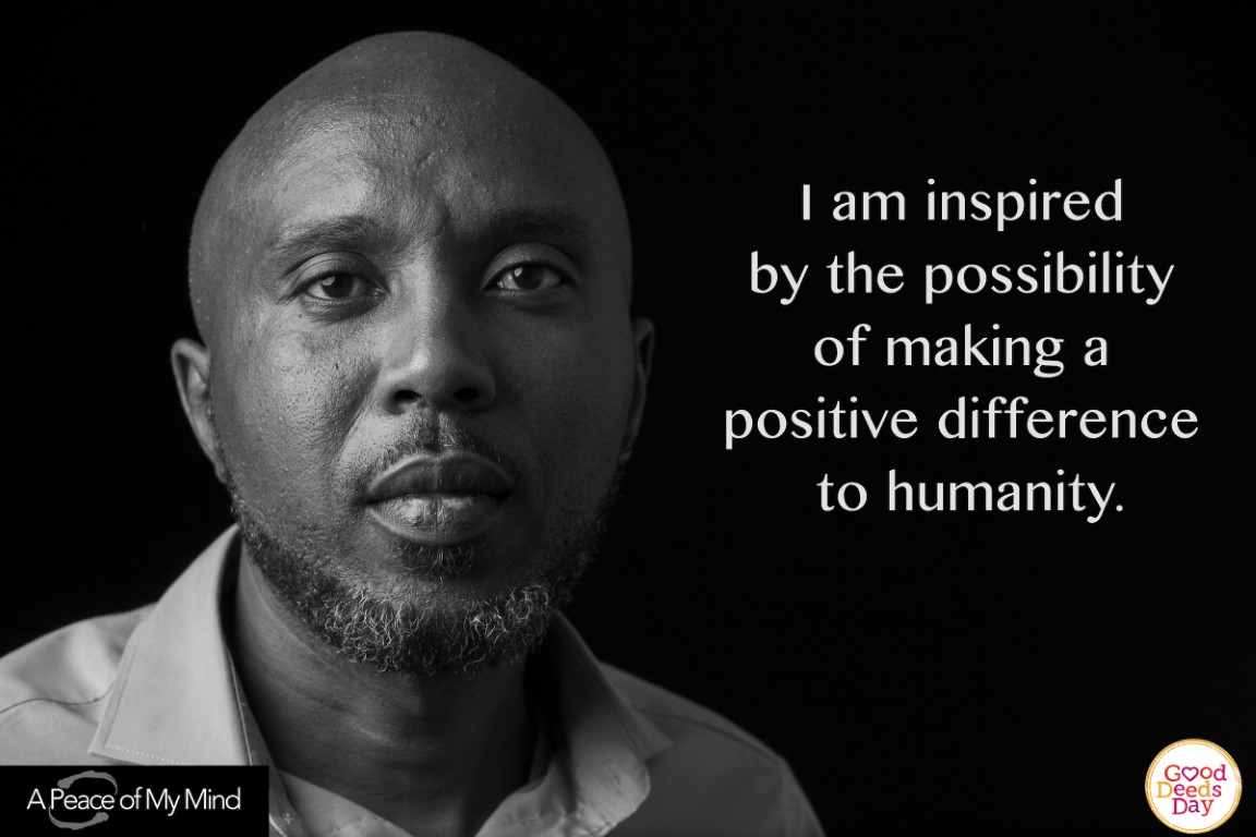 I am inspired by the possibility of making a positive difference to humanity.
