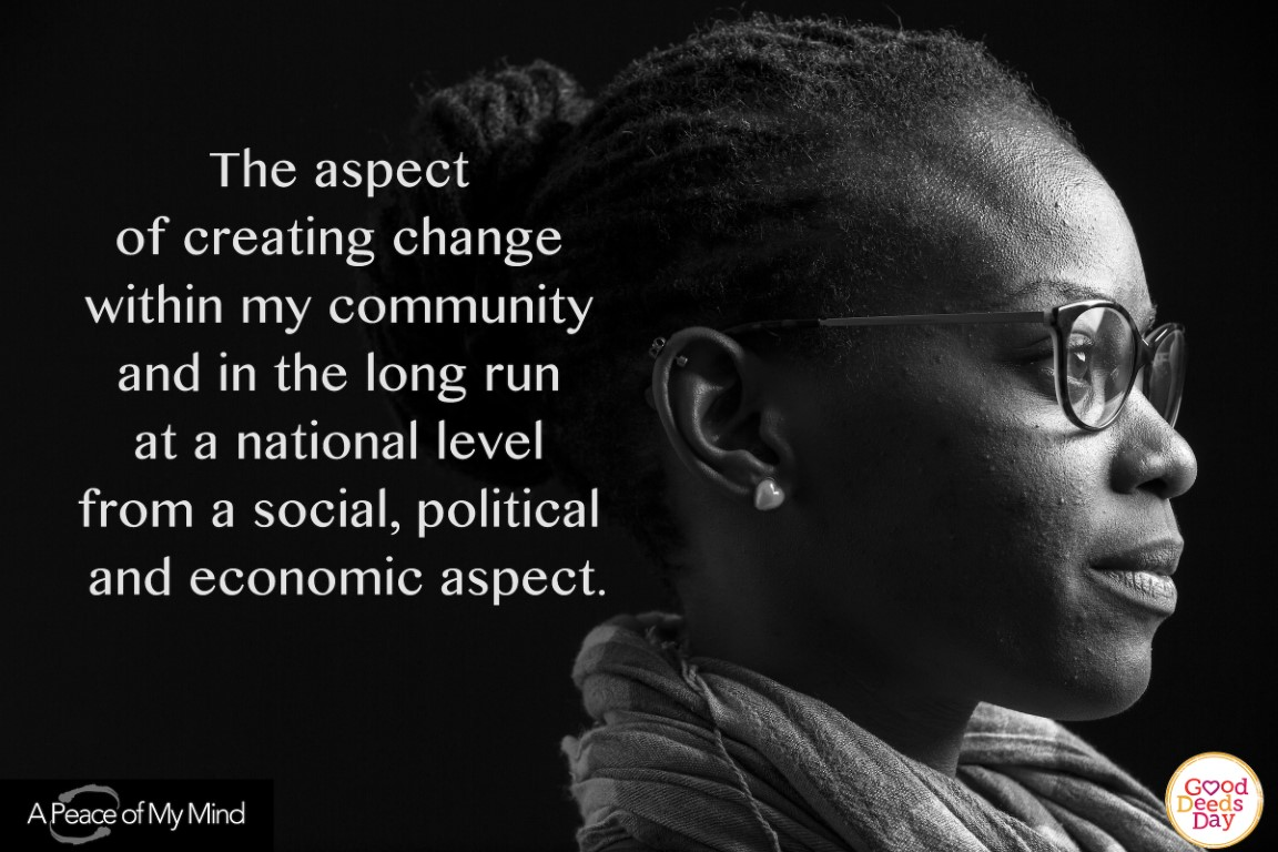 The aspect of creating change within my community and in the long run at a national level from a social, political and economic aspect.