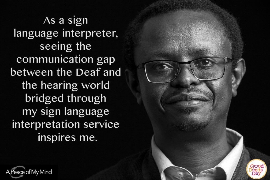 As a sign language interpreter, seeing the communication gap between the Deaf and the hearing world bridged through my sign language interpretation service inspires me.