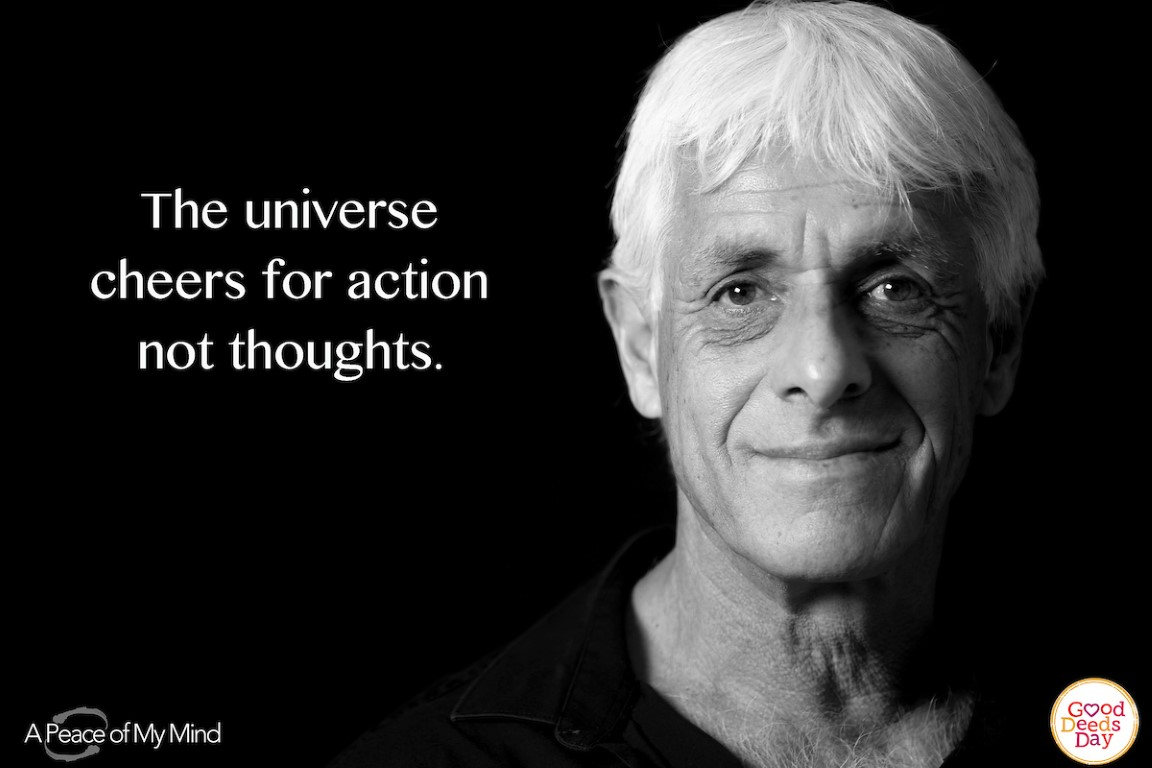The universe cheers for action not thoughts.
