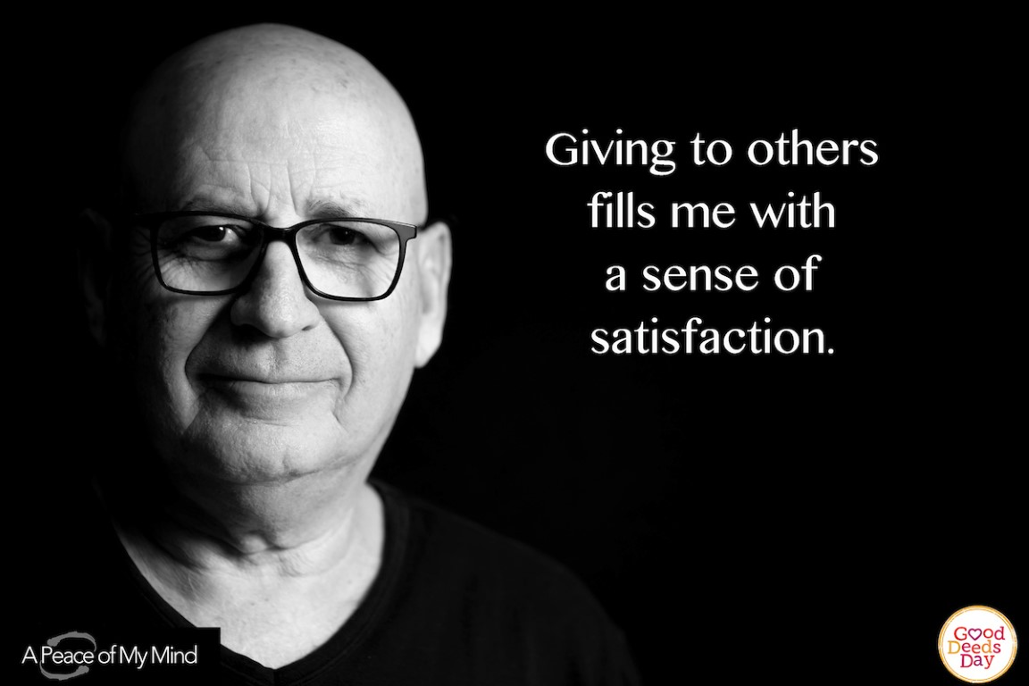 Giving to others fills me with the sense of satisfaction.