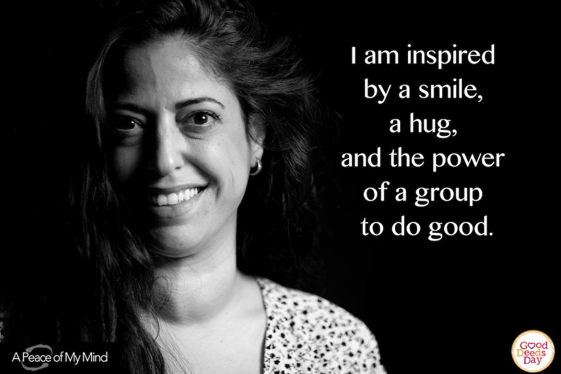 I am inspired by a smile, a hug, and the power of a group to do good.