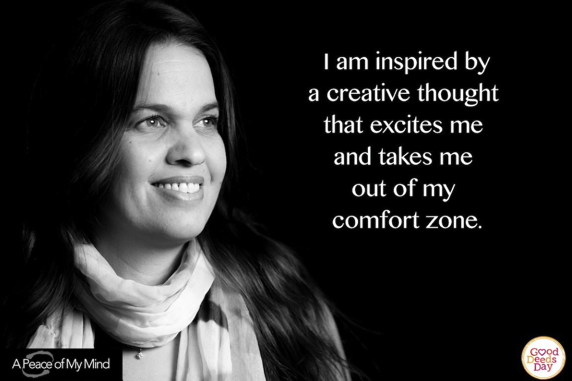 I am inspired by a creative thought that excites me and takes me out of my comfort zone.