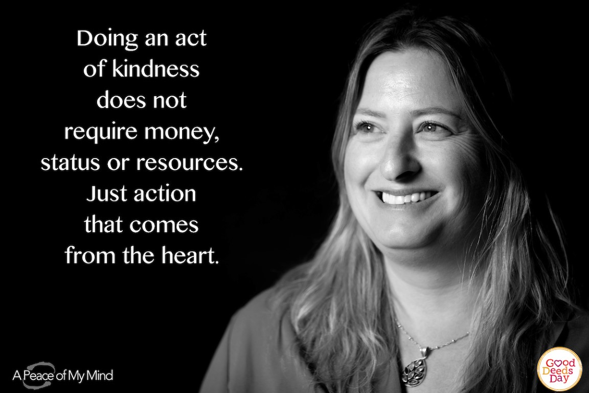 Doing an act of kindness does not require money, status or resources. Just action that comes from the heart.