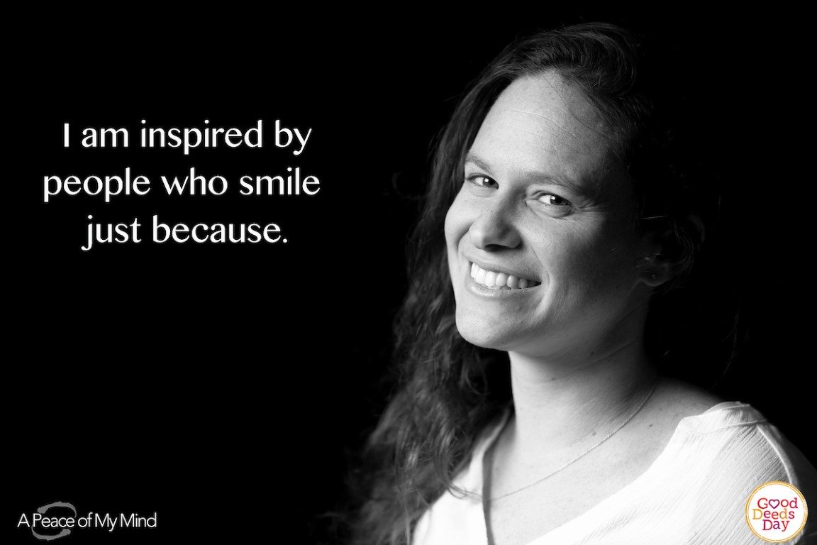 I am inspired by people who smile just because.