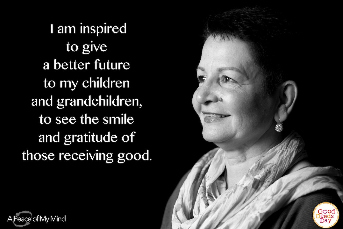 I am inspired to give a better future to my children and grandchildren, to see the smile and gratitude of those receiving good.