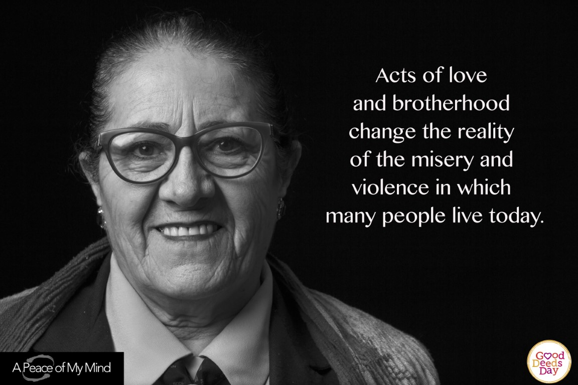 Acts of love and brotherhood change the reality of the misery and violence in which many people live today.