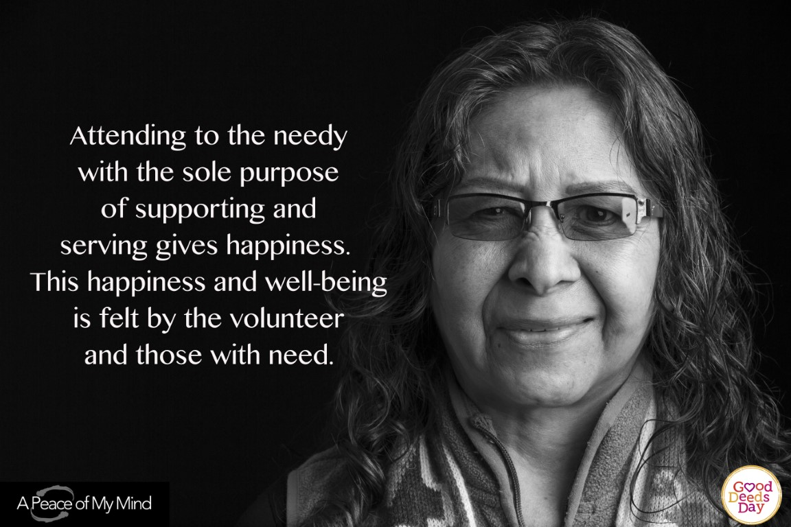 Attending to the needy with the sole purpose of supporting and serving gives happiness. This happiness and well being is felt by the volunteer and those with need.