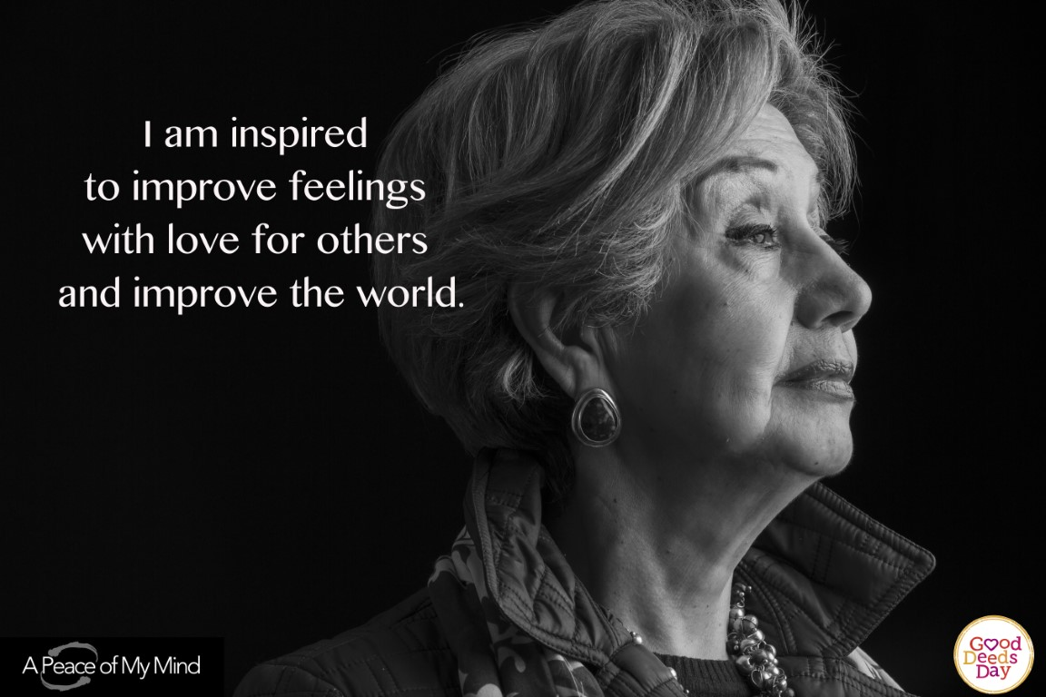I am Inspired to improve feelings with love for others and improve the world.