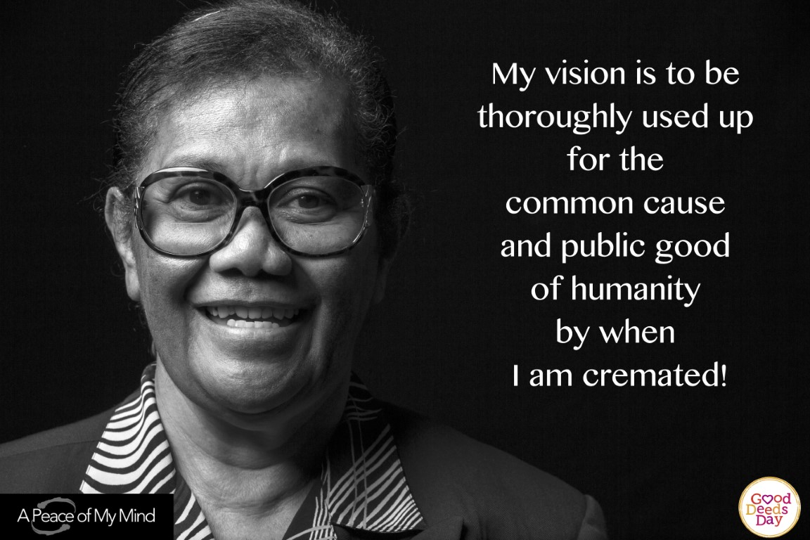 My vision is to be thoroughly used up for the common cause and public good of humanity by when I am cremated.