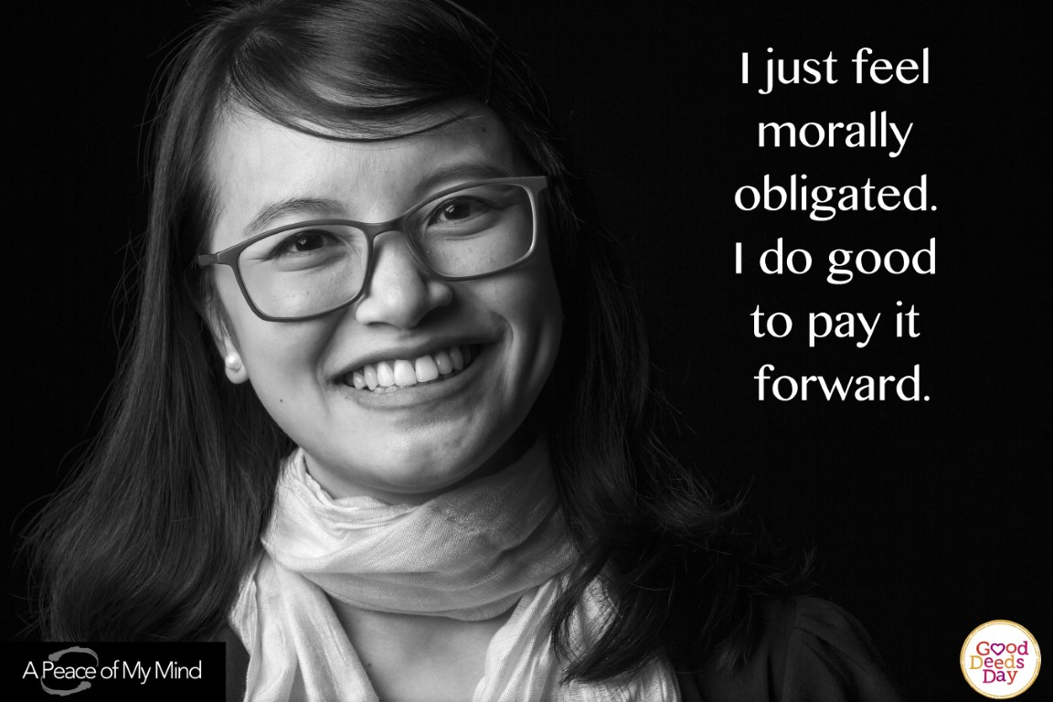 I just feel morally obligated. I do good to pay it forward.