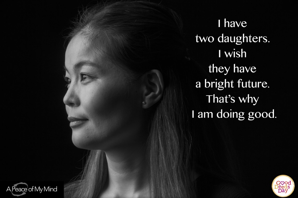 I have two daughters. I wish they have a bright future. That's why I am doing good.