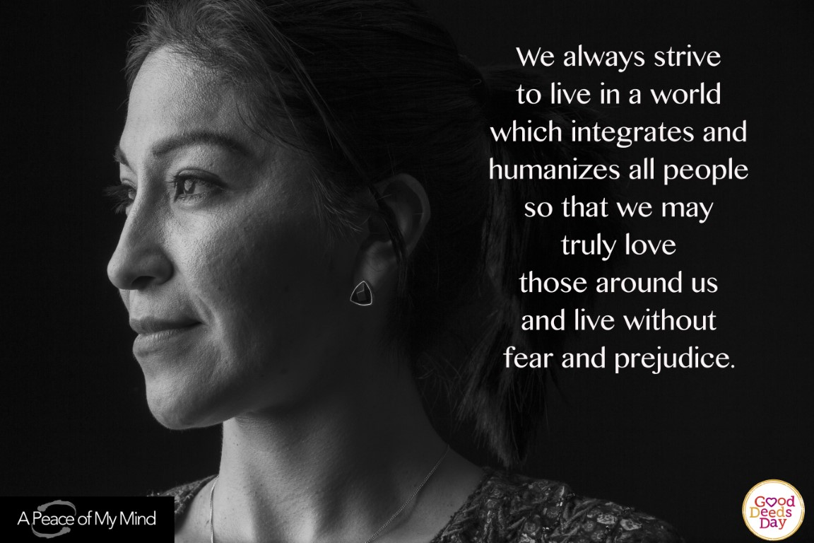 We always strive to live in a world which integrates and humanizes all people so that we may truly love those around us and love without fear and prejudice.