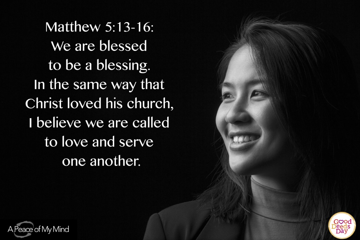 Matthew 5:13-16: We are blessed to be a blessing. In the same way that Christ loved his church, I believe we are called to love and serve one another.