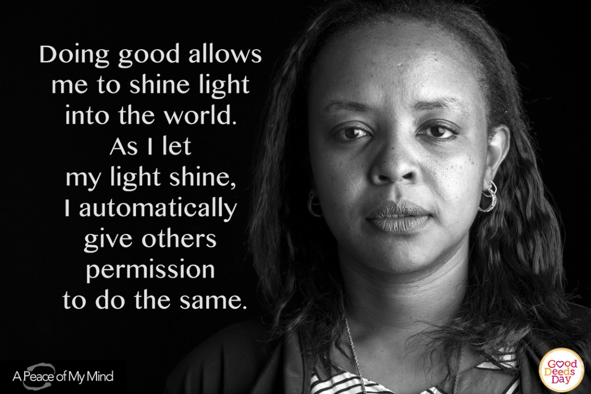 Doing good allows me to shine light into the world. As I let my light shine, I automatically give others permission to do the same.