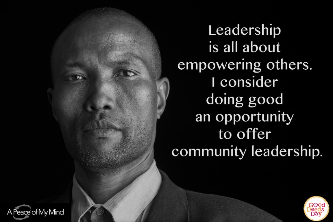 Leadership is all about empowering others. I consider doing good an opportunity to offer community leadership.
