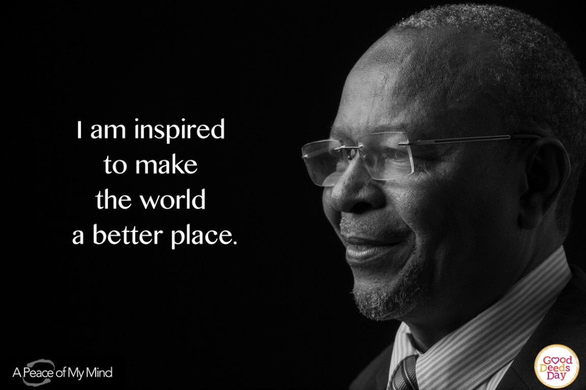 I am inspired to make the world a better place.
