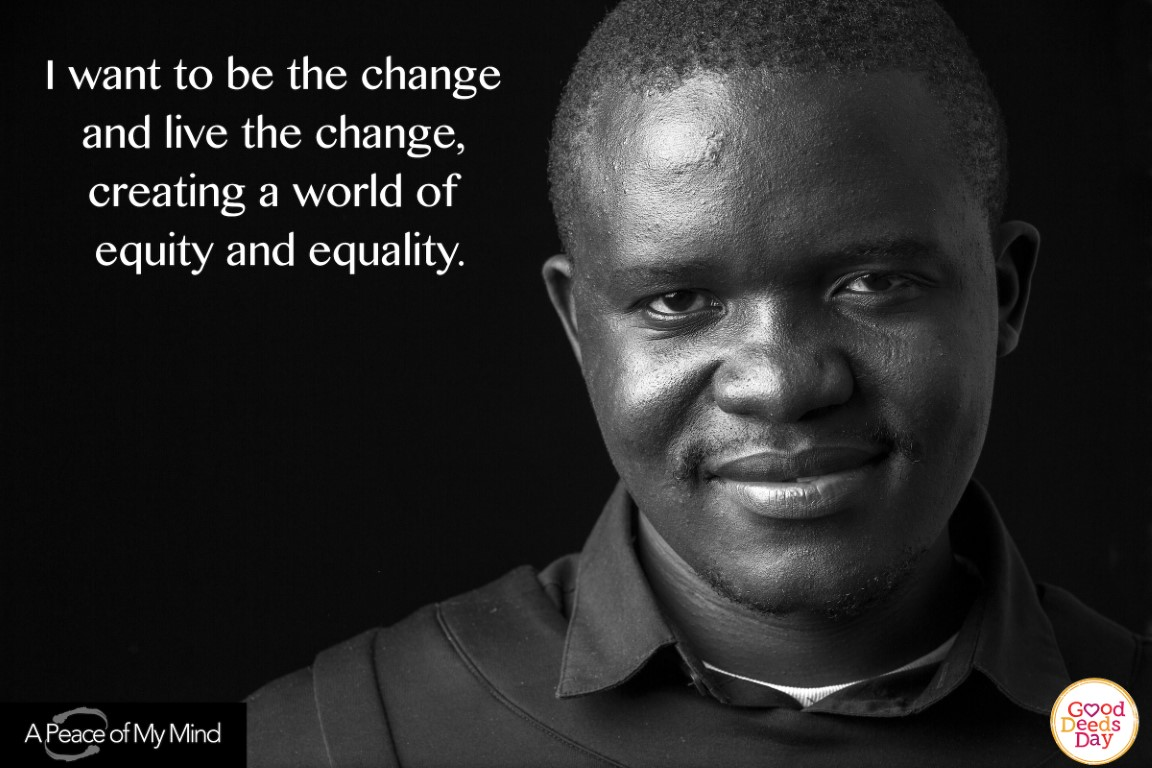 I want to be the change and live the change, creating a world of equity and equality.