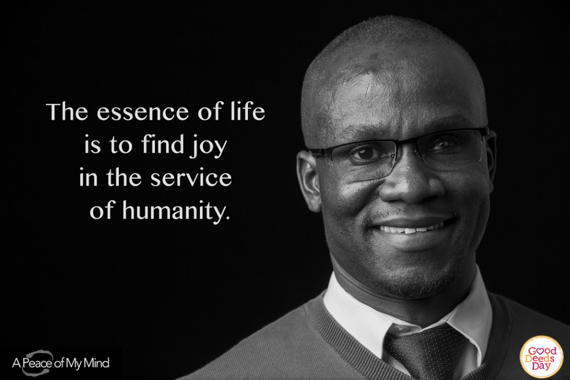 The essence of life is to find joy in the service of huumanity.