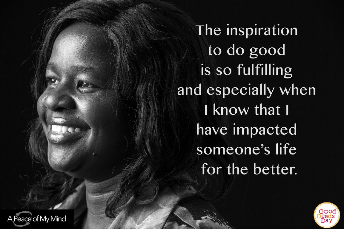 The inspiration to do good is so fulfilling and especially when I know that I have impacted someone's life for the better.