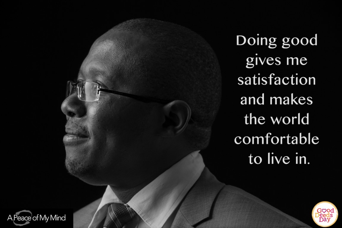 Doing good gives me satisfaction and makes the world comfortable to live in.