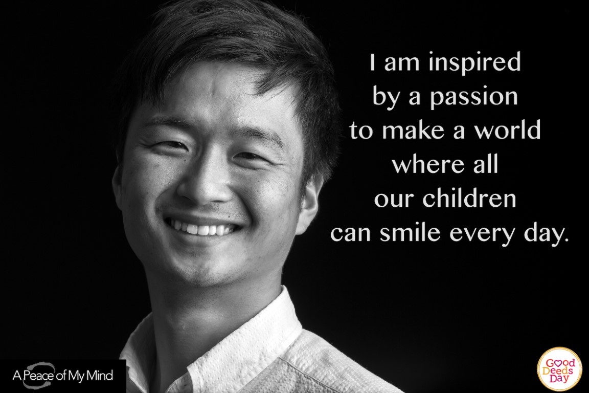 I am inspired by a passion to make a world where all our children can smile every day.