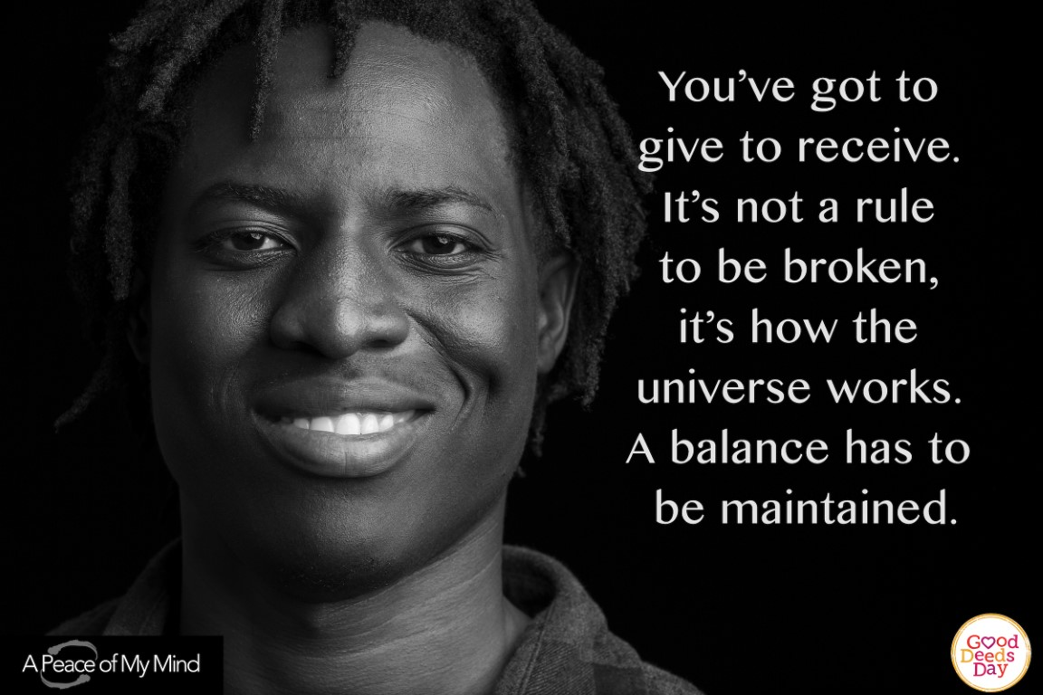 You've got to give to receive. It's not a rile to be broken, it's how the universe works. A balance has to be maintained.