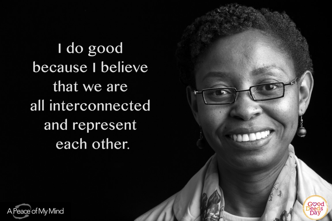 I do good because I believe that we are all interconnected and represent each other.