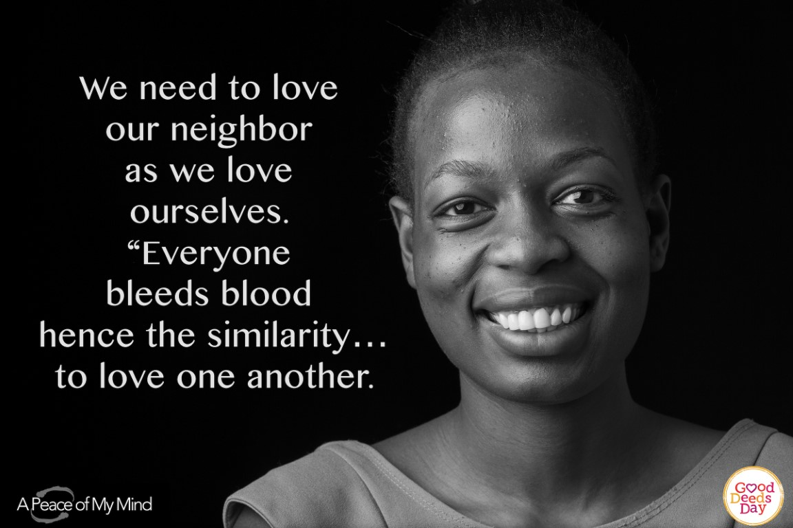 "We need to love thy neighbor as we love ourselves. ""Everyone bleeds blood hence the similarity...to love one another."""