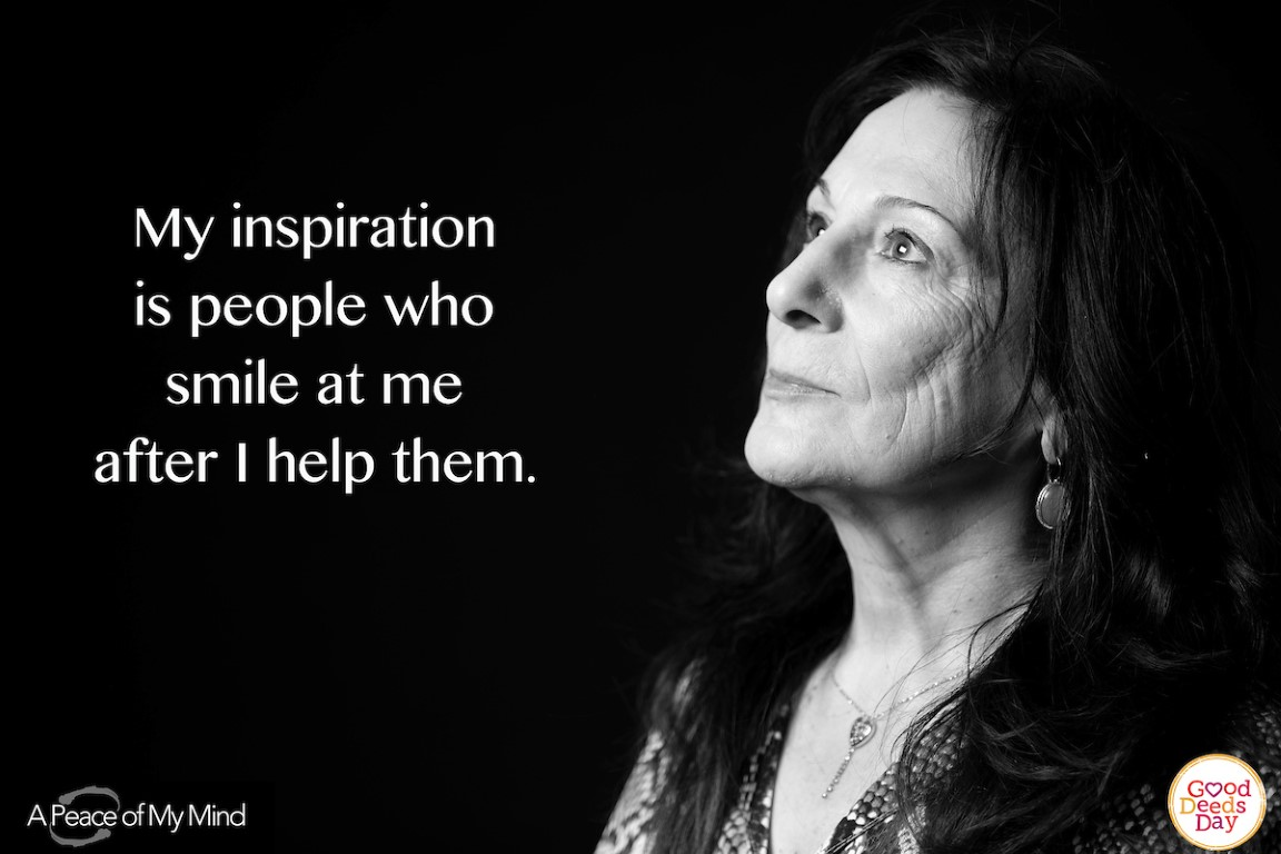 My inspiration is people who smile at me after I help them.