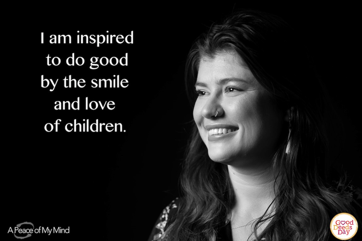 I am inspired to do good by the smile and love of children.