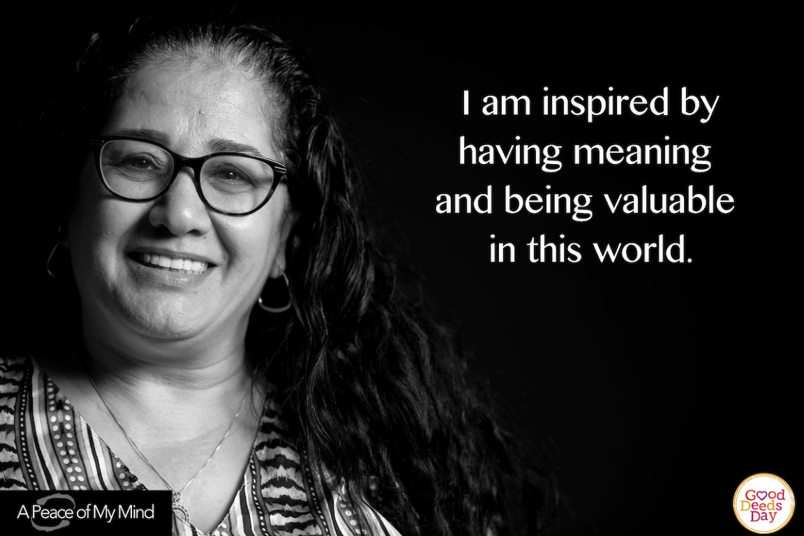 I am inspired by having meaning and being valuable in this world.