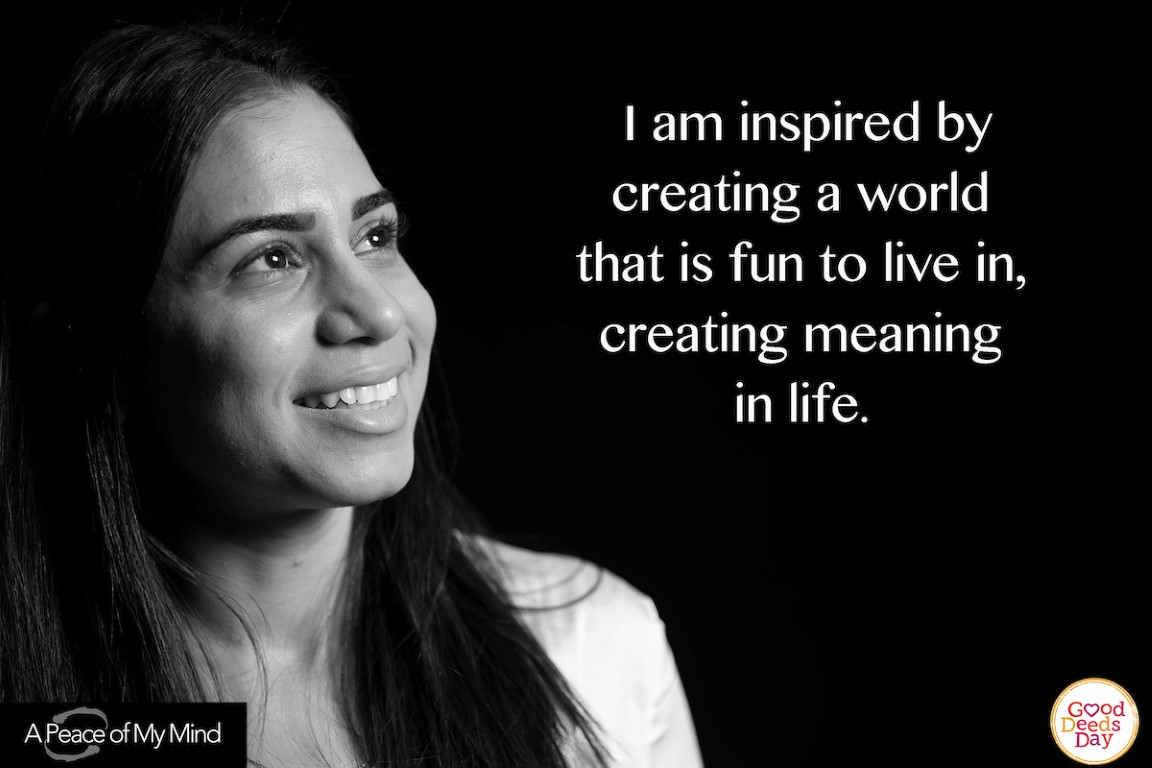 I am inspired by creating a world that is fun to live in, creating meaning in life.