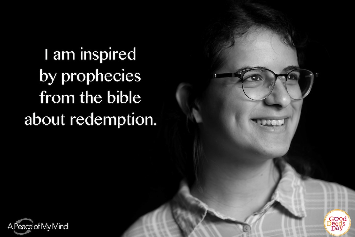 I am inspired by prophecies from the bible about redemption.
