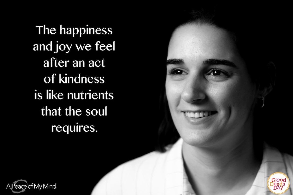 The happiness and joy we feel after an act of kindness is like nutrients that the soul requires.