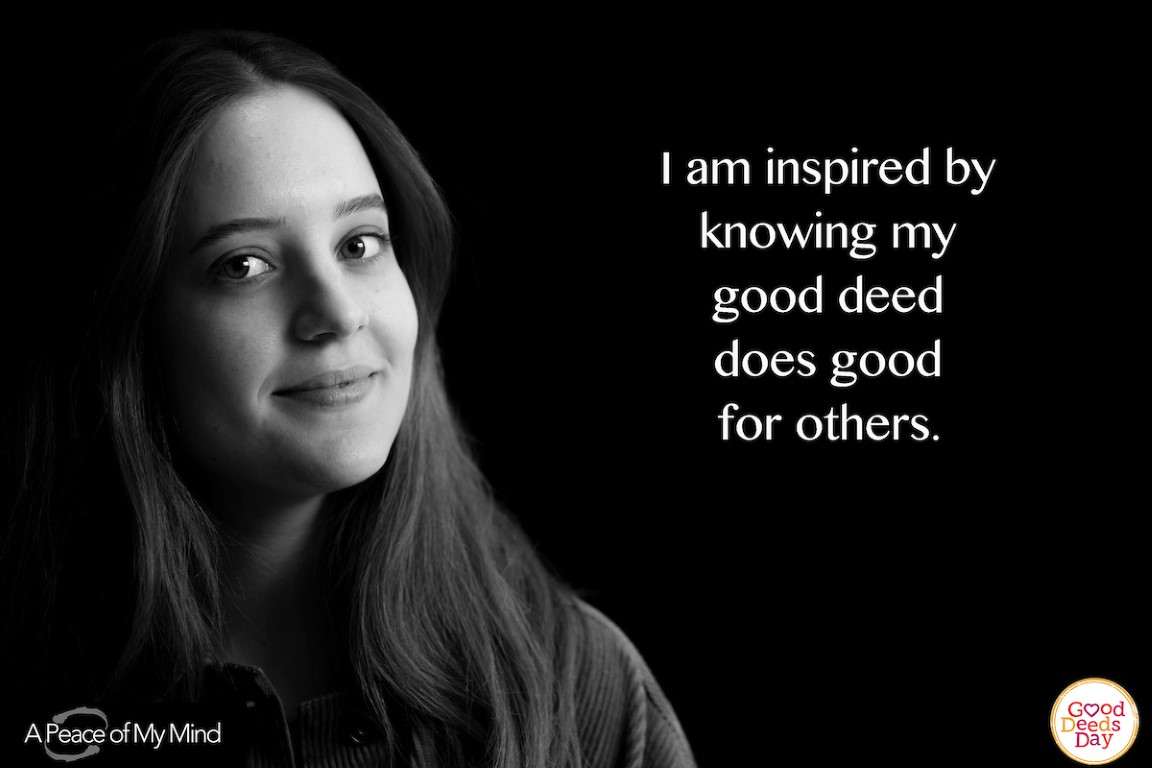 I am inspired by knowing my good deed does good for others.