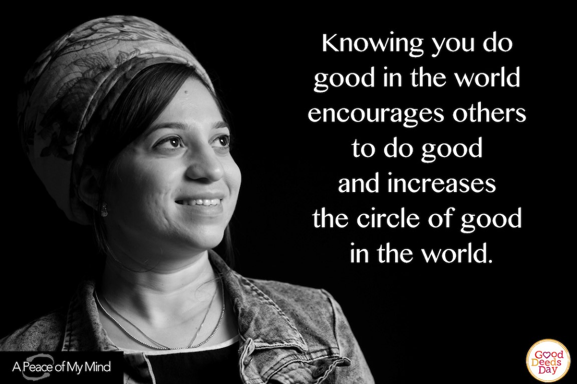 Knowing you do good in the world encourages others to do good and increases the circle of good in the world.