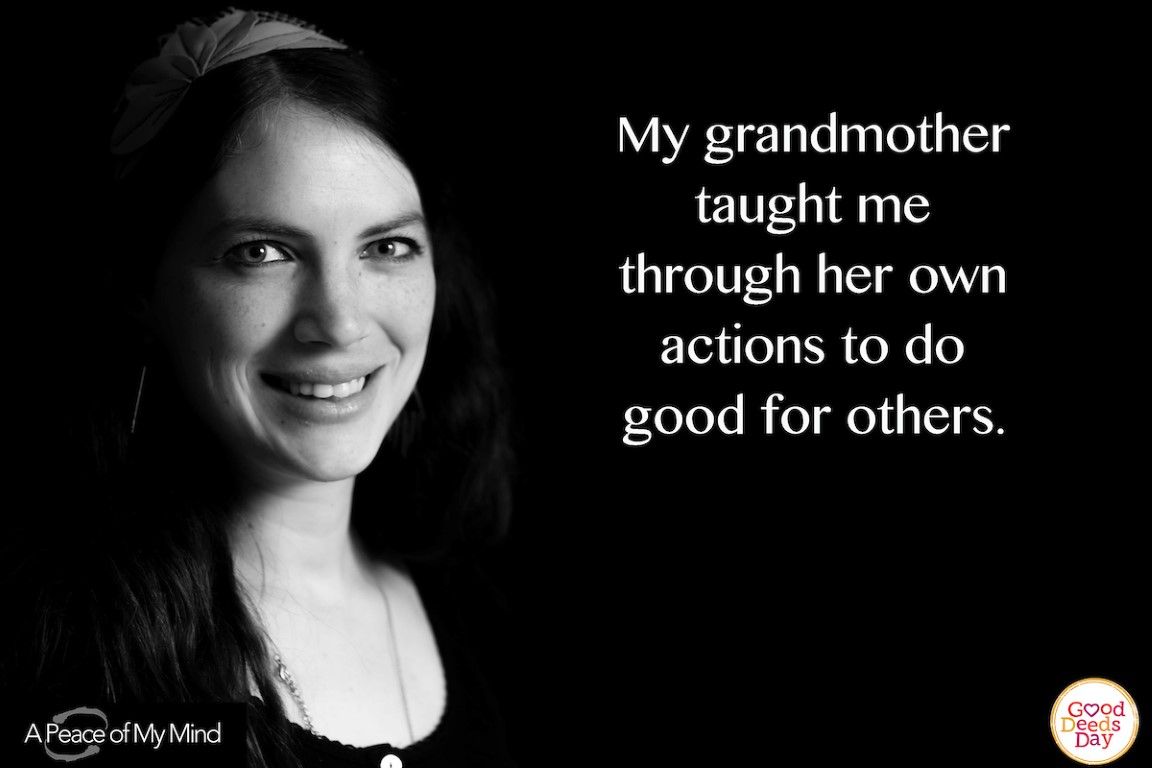 My grandmother taught me through her own actions to do good for others.