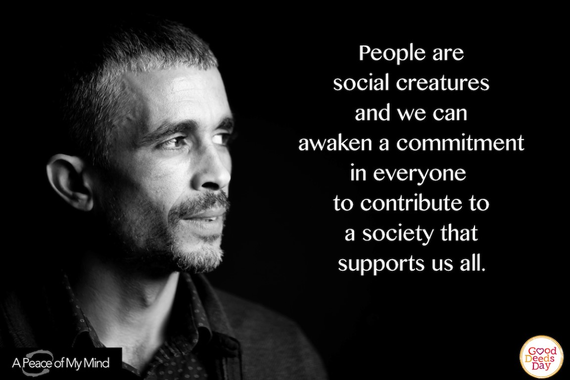 People are social creatures are we can awaken a commitment in everyone to contribute to a society that supports us all.